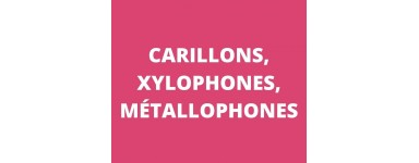 Carillons, xylophones, métallophones